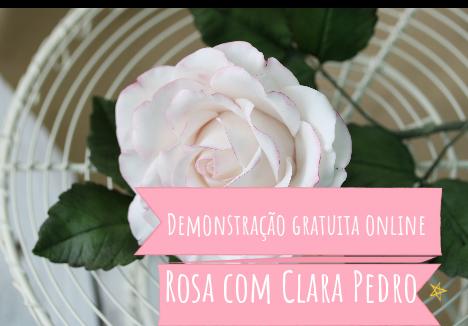 Convite para uma Demonstração/Tutorial Online GRATUITA – Rosa em pasta de açúcar com Clara Pedro
